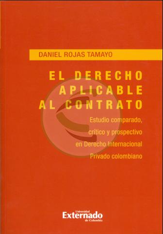 El derecho aplicable al contrato. Estudio comparado, crítico y prospectivo en Derecho internacional privado colombiano