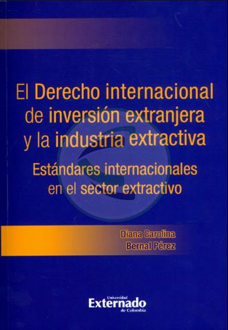 El derecho internacional de inversión extranjera y la industria extractiva