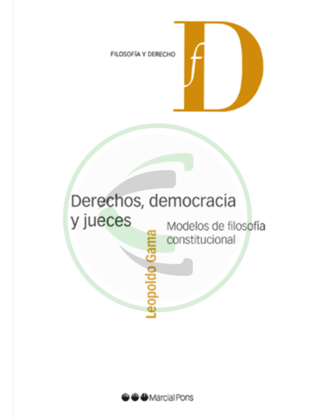Derechos, democracia y jueces Modelos de filosofía constitucional - Leopoldo Gama