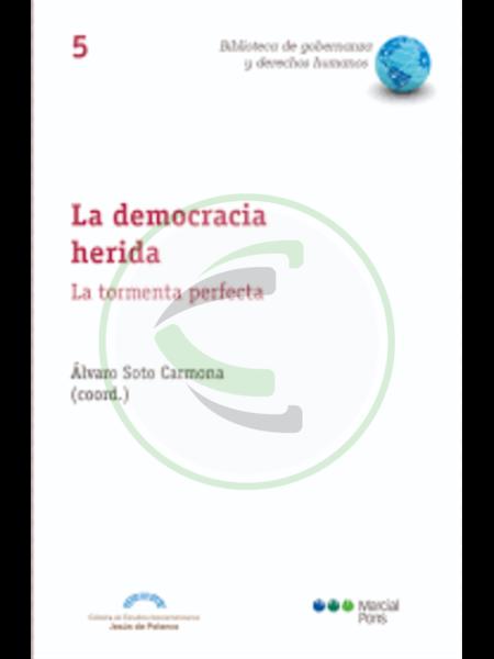 La democracia herida La tormenta perfecta - Álvaro Soto Carmona
