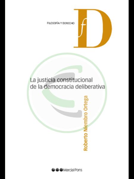 La justicia constitucional de la democracia deliberativa - Roberto Niembro Ortega