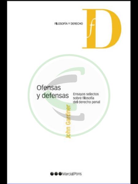 Ofensas y defensas Ensayos selectos sobre filosofía del derecho penal