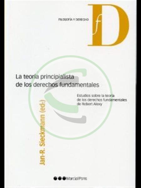 La teoría principialista de los derechos fundamentales Estudios sobre la teoría de los derechos fundamentales de Robert Alexy